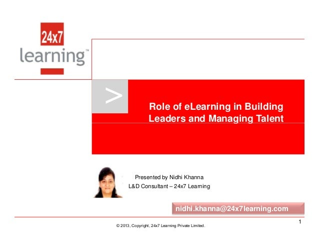 > Role of eLearning in Building Leaders and Managing Talent www.24x7learning.com © 2013, Copyright, 24x7 Learning Private ...