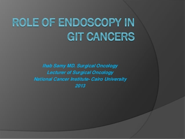 Ihab Samy MD. Surgical Oncology Lecturer of Surgical Oncology National Cancer Institute- Cairo University 2013