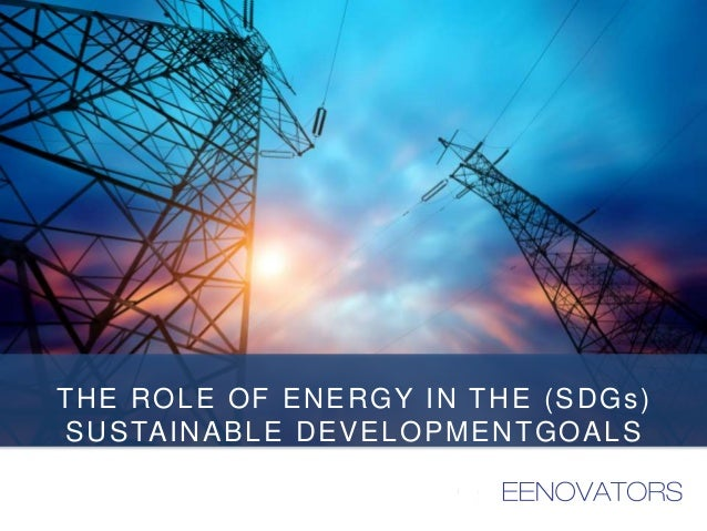 THE ROLE OF ENERGY IN THE (SDGs) SUSTAINABLE DEVELOPMENTGOALS