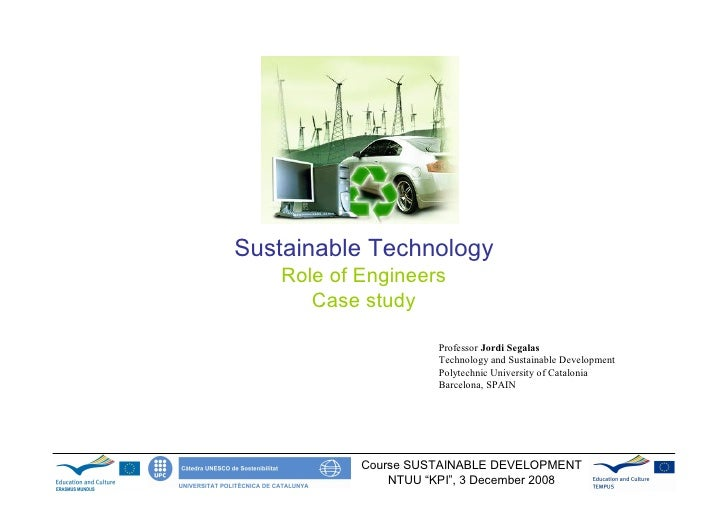 Sustainable Technology    Role of Engineers       Case study                       Professor Jordi Segalas                ...