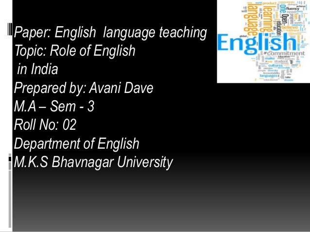 role of english in india Students constitute a vast segment of india's population they are young and dynamic they can play a major role in various developmental activities going on in the country.