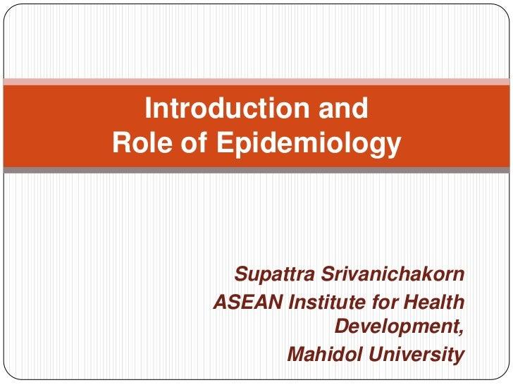 SupattraSrivanichakorn<br />ASEAN Institute for Health Development,<br />Mahidol University<br />Introduction andRole of E...