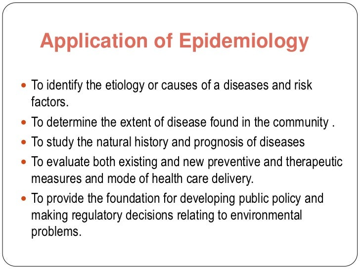 the role of epidemiology Rev sci tech 1997 aug16(2):331-6 the role of epidemiology in public health bartlett pc(1), judge lj author information: (1)college of veterinary medicine, michigan state university, veterinary medical center, east lansing 48824-1314, usa epidemiology is the study of disease in populations veterinarians and.