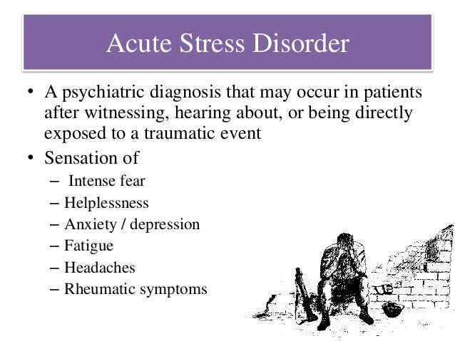 acute stress disorder The dsm-5 describes acute stress disorder as the development of specific fear behaviors that last from 3 days to 1 month after a traumatic event these symptoms always occur after the patient has experienced or witnessed death or threat of death, serious injury or sexual assault examples of.