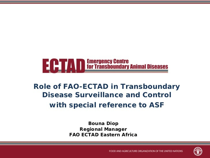 Role of FAO-ECTAD in Transboundary  Disease Surveillance and Control    with special reference to ASF              Bouna D...