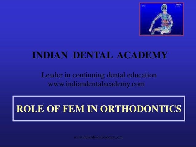 INDIAN DENTAL ACADEMY Leader in continuing dental education www.indiandentalacademy.com  ROLE OF FEM IN ORTHODONTICS www.i...