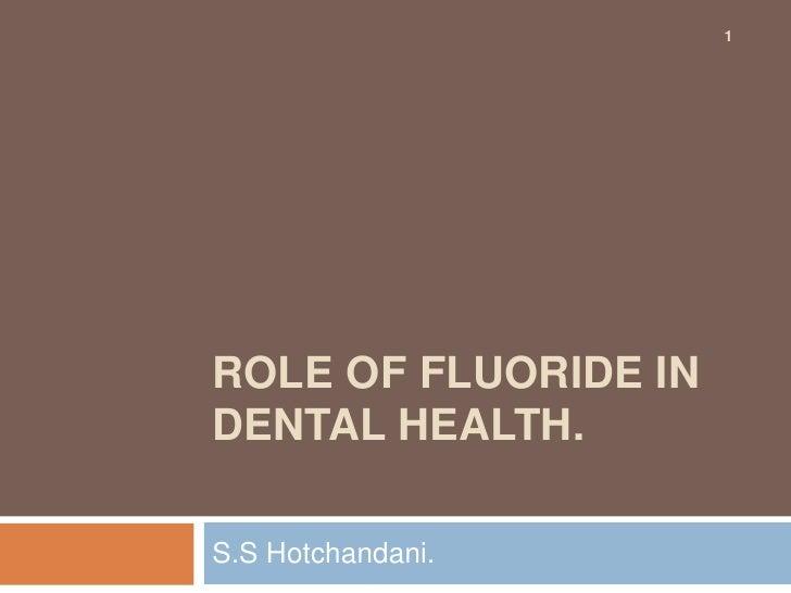 1ROLE OF FLUORIDE INDENTAL HEALTH.S.S Hotchandani.