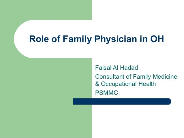 Role of Family Physician in OH Faisal Al Hadad Consultant of Family Medicine & Occupational Health PSMMC