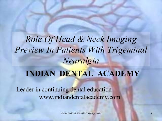 Role Of Head & Neck Imaging Preview In Patients With Trigeminal Neuralgia INDIAN DENTAL ACADEMY Leader in continuing denta...