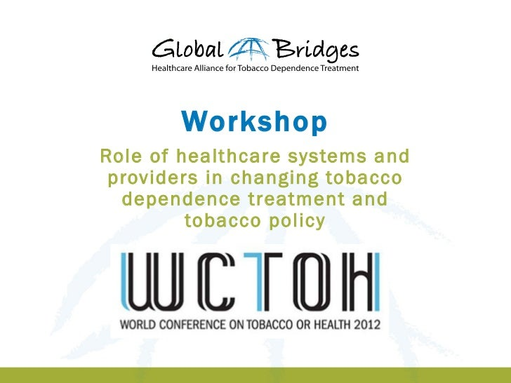 WorkshopRole of healthcare systems and providers in changing tobacco  dependence treatment and         tobacco policy     ...