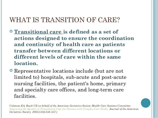 role of nurses in transitional care Transitional care is an innovative topic in the healthcare arena according to the agency for healthcare research and quality (ahrq) more than one-third of medicare beneficiaries who are discharged from a hospital are re-hospitalized within 90 days and most of these are preventable.