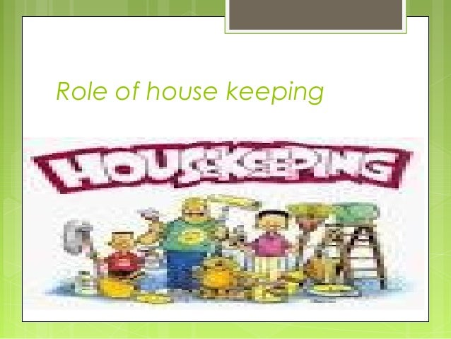 Role of house keeping  TOPIC ROLE OF HOSEKEEPING