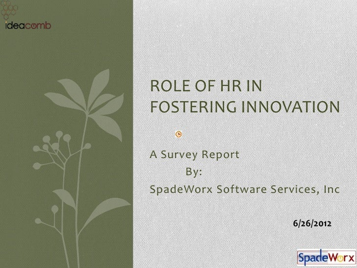 ROLE OF HR INFOSTERING INNOVATIONA Survey Report      By:SpadeWorx Software Services, Inc                        6/26/2012
