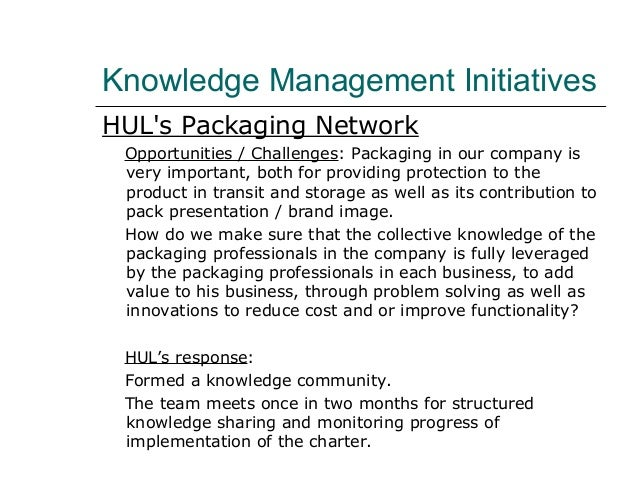 Knowledge Management Initiatives HUL's Packaging Network Opportunities / Challenges: Packaging in our company is very impo...