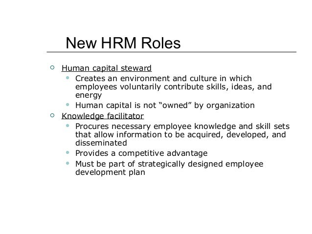  Human capital steward  Creates an environment and culture in which employees voluntarily contribute skills, ideas, and ...