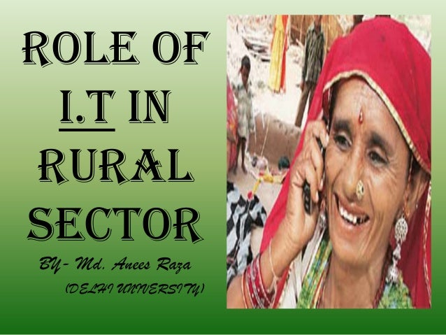 ROLE OF I.T IN RURAL SECTOR BY- Md. Anees Raza (DELHI UNIVERSITY)