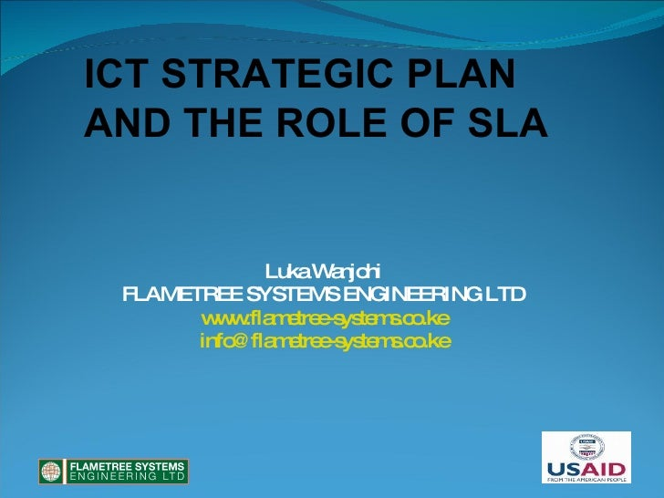 Luka Wanjohi FLAMETREE SYSTEMS ENGINEERING LTD www.flametree-systems.co.ke [email_address] ICT STRATEGIC PLAN  AND THE ROL...