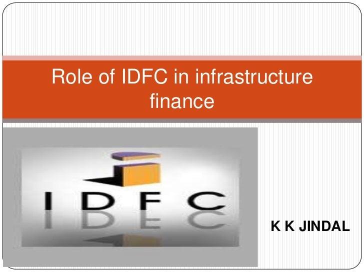 Role of IDFC in infrastructure finance<br />K K JINDAL<br />