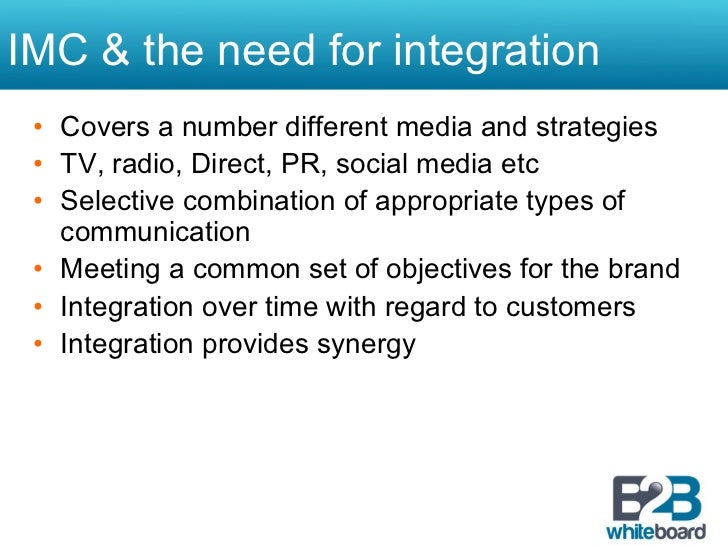 IMC & the need for integration • Covers a number different media and strategies • TV, radio, Direct, PR, social media et...
