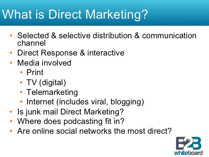 What is Direct Marketing? • Selected & selective distribution & communication    channel • Direct Response & interactive...