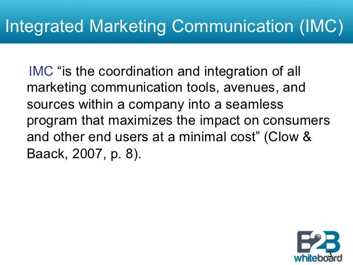 """Integrated Marketing Communication (IMC)  IMC """"is the coordination and integration of all  marketing communication tools, ..."""