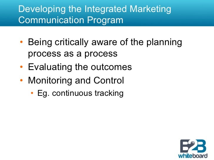 Developing the Integrated MarketingCommunication Program• Being critically aware of the planning   process as a process•...