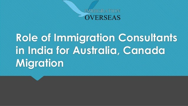 Role of Immigration Consultants in India for Australia, Canada Migration