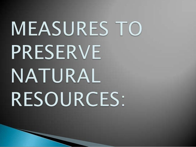preservation natural resources essay Reducing the use of natural resources is key to preserving the earth's climate and  mitigating the problems of climate change fortunately, a little.