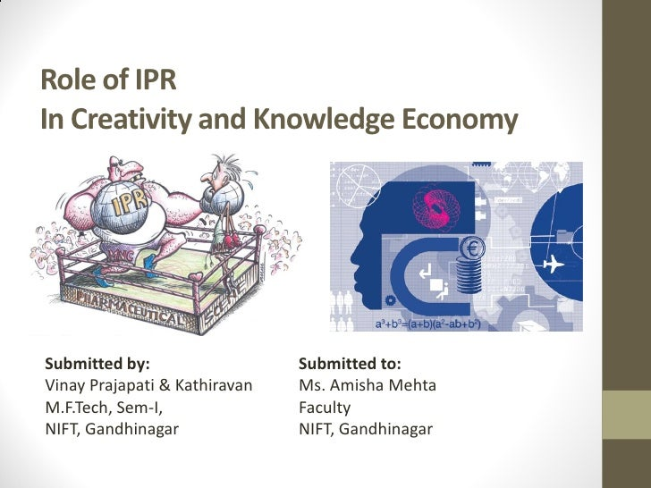 Role of IPRIn Creativity and Knowledge EconomySubmitted by:                  Submitted to:Vinay Prajapati & Kathiravan   M...