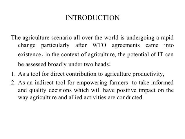 INTRODUCTION The agriculture scenario all over the world is undergoing a rapid change particularly after WTO agreements ca...