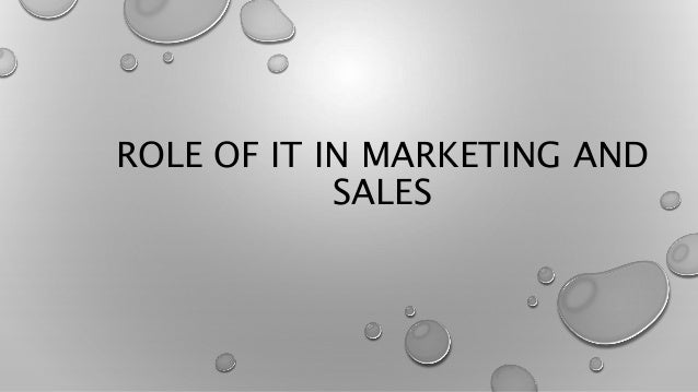 ROLE OF IT IN MARKETING AND SALES