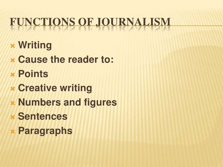 functions of journalism One of the most notable and recurring points made was that investigative  journalism's function is to expose wrongdoing and corruption – not to.