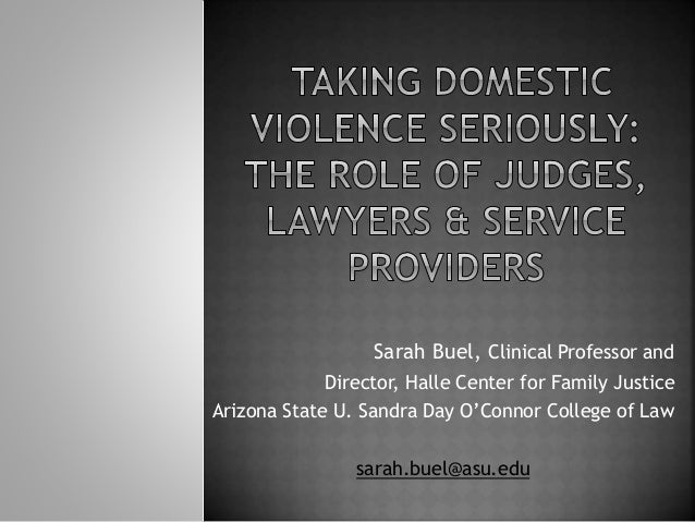 Sarah Buel, Clinical Professor and Director, Halle Center for Family Justice Arizona State U. Sandra Day O'Connor College ...