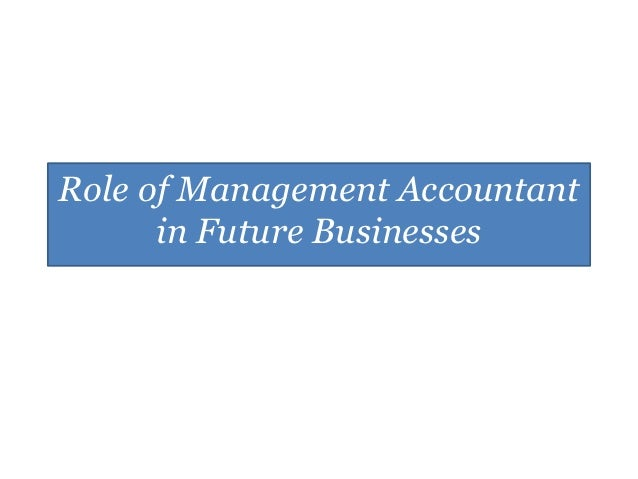 roles of a strategic management accountant The major role accountants play in the explicating a learning orientation in strategic management accounting management accountants' role in dependent.