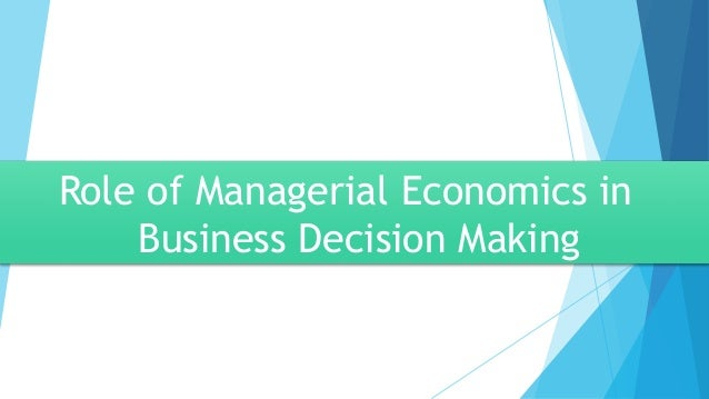 Role of Managerial Economics in Business Decision Making