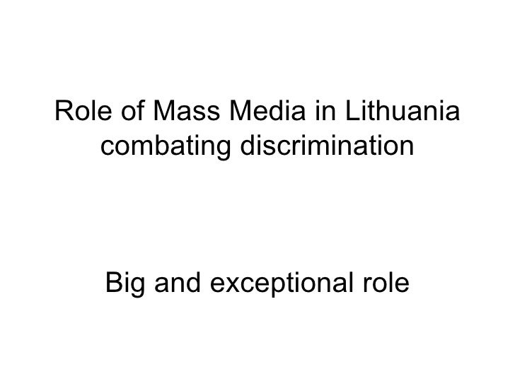 Role of Mass Media in Lithuania   combating discrimination   Big and exceptional role