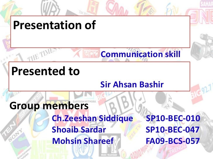 Presentation of                  Communication skillPresented to                  Sir Ahsan BashirGroup members       Ch.Z...