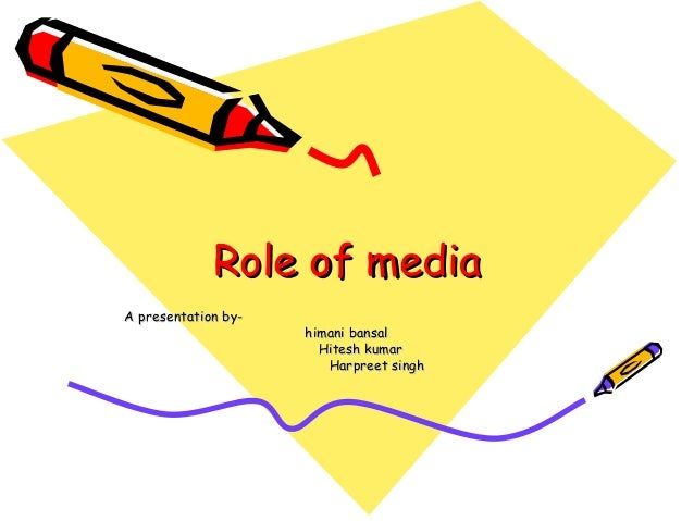 the role of the media as Mass media can, and often do, play a critical role in policymaking the typical  view of media is that they matter in the early stages of the policy process — that.