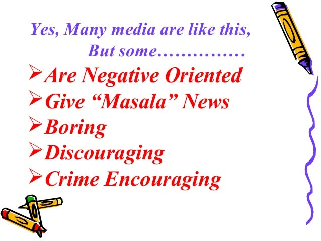 """Yes, Many media are like this, But some…………… Are Negative Oriented Give """"Masala"""" News Boring Discouraging Crime Encou..."""