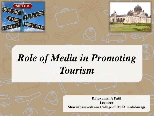 Role of Media in Promoting Tourism Dilipkumar A Patil Lecturer Sharanbasaveshwar College of MTA Kalaburagi