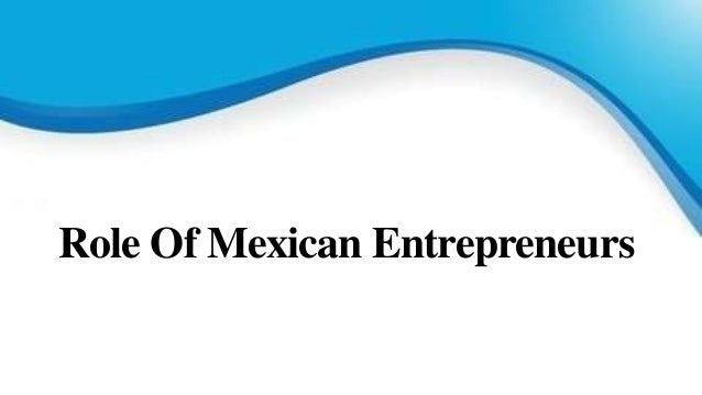 Role Of Mexican Entrepreneurs