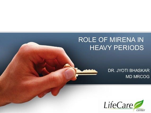 ROLE OF MIRENA IN HEAVY PERIODS DR. JYOTI BHASKAR MD MRCOG