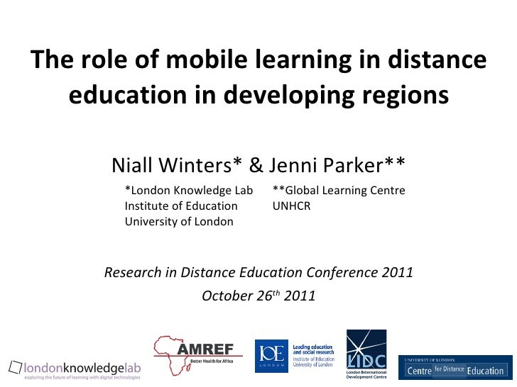 The role of mobile learning in distance education in developing regions Niall Winters* & Jenni Parker** Research in Distan...