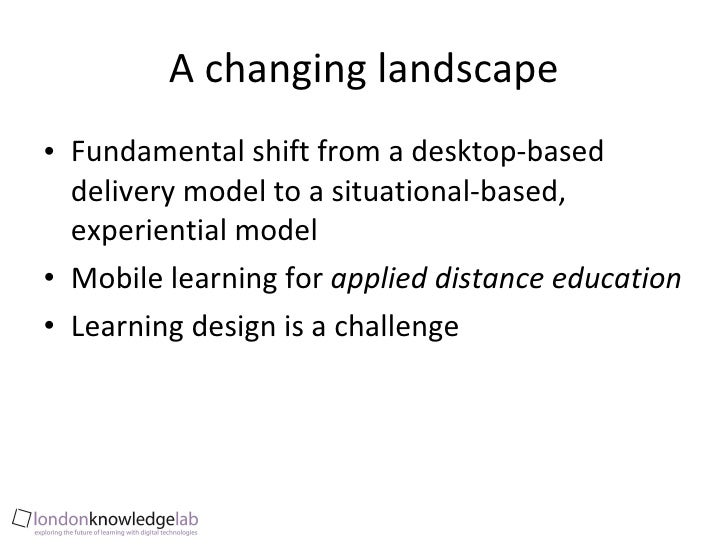 A changing landscape <ul><li>Fundamental shift from a desktop-based delivery model to a situational-based, experiential mo...