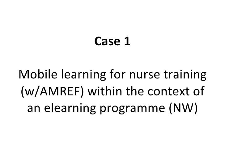 Case 1 Mobile learning for nurse training (w/AMREF) within the context of an elearning programme (NW)
