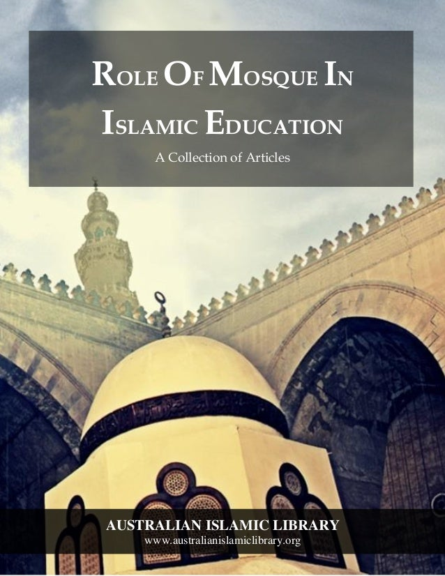 AUSTRALIAN ISLAMIC LIBRARY www.australianislamiclibrary.org ROLE OF MOSQUE IN ISLAMIC EDUCATION A Collection of Articles