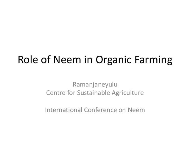 Role of Neem in Organic Farming              Ramanjaneyulu     Centre for Sustainable Agriculture     International Confer...