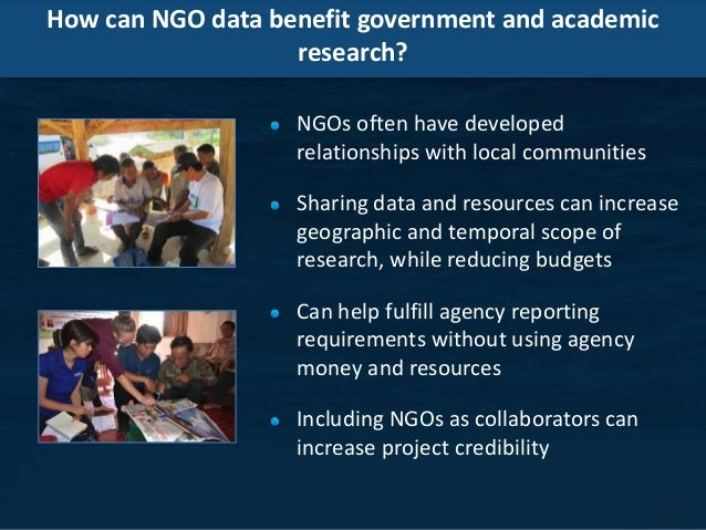 How can NGO data benefit government and academic research? NGOs often have developed relationships with local communities ...