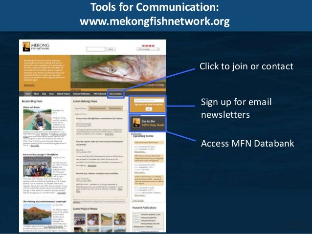 Tools for Communication: www.mekongfishnetwork.org Click to join or contact Sign up for email newsletters Access MFN Datab...