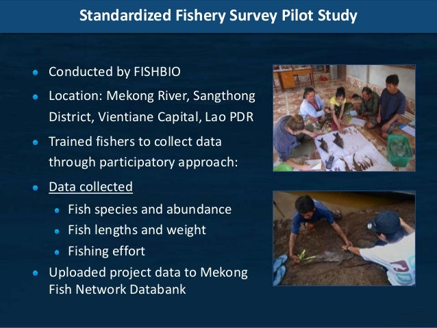 Standardized Fishery Survey Pilot Study Conducted by FISHBIO Location: Mekong River, Sangthong District, Vientiane Capital...